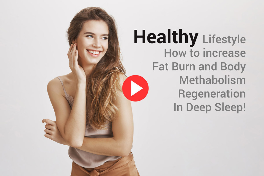 Healthy Lifestyle - How to incrase fat burn and body methabolism regeneration in deep sleep